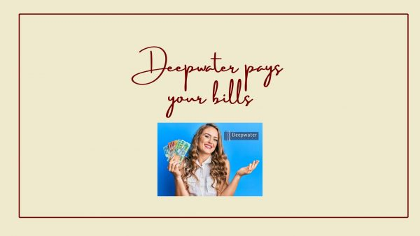 Deepwater pays your bills
